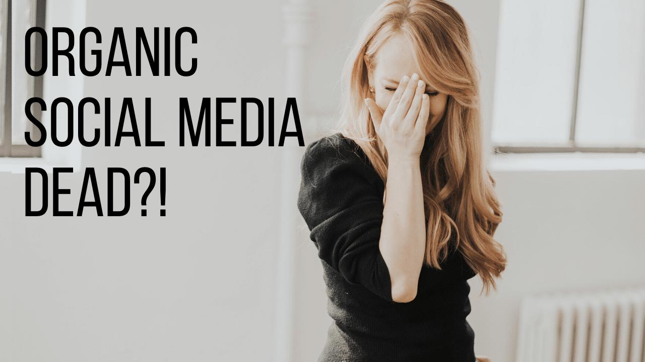 IS ORGANIC SOCIAL MEDIA DEAD? 2020 UPDATE