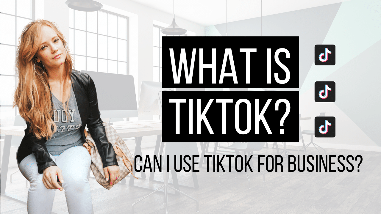 What is TikTok? Can I Use TikTok For Business?