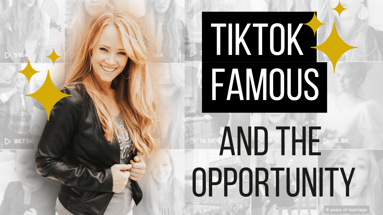 TikTok Famous and the Opportunity