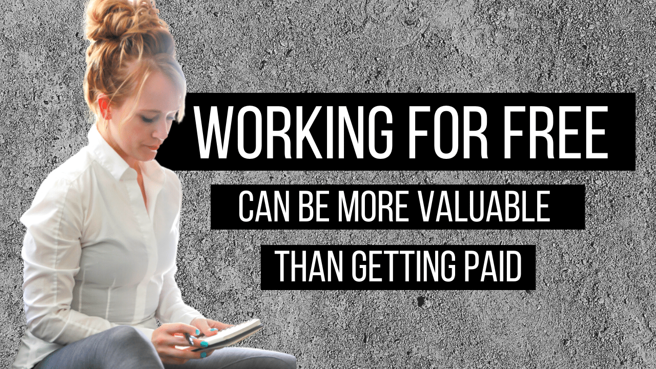 WORKING FOR FREE CAN BE MORE VALUABLE THAN GETTING PAID