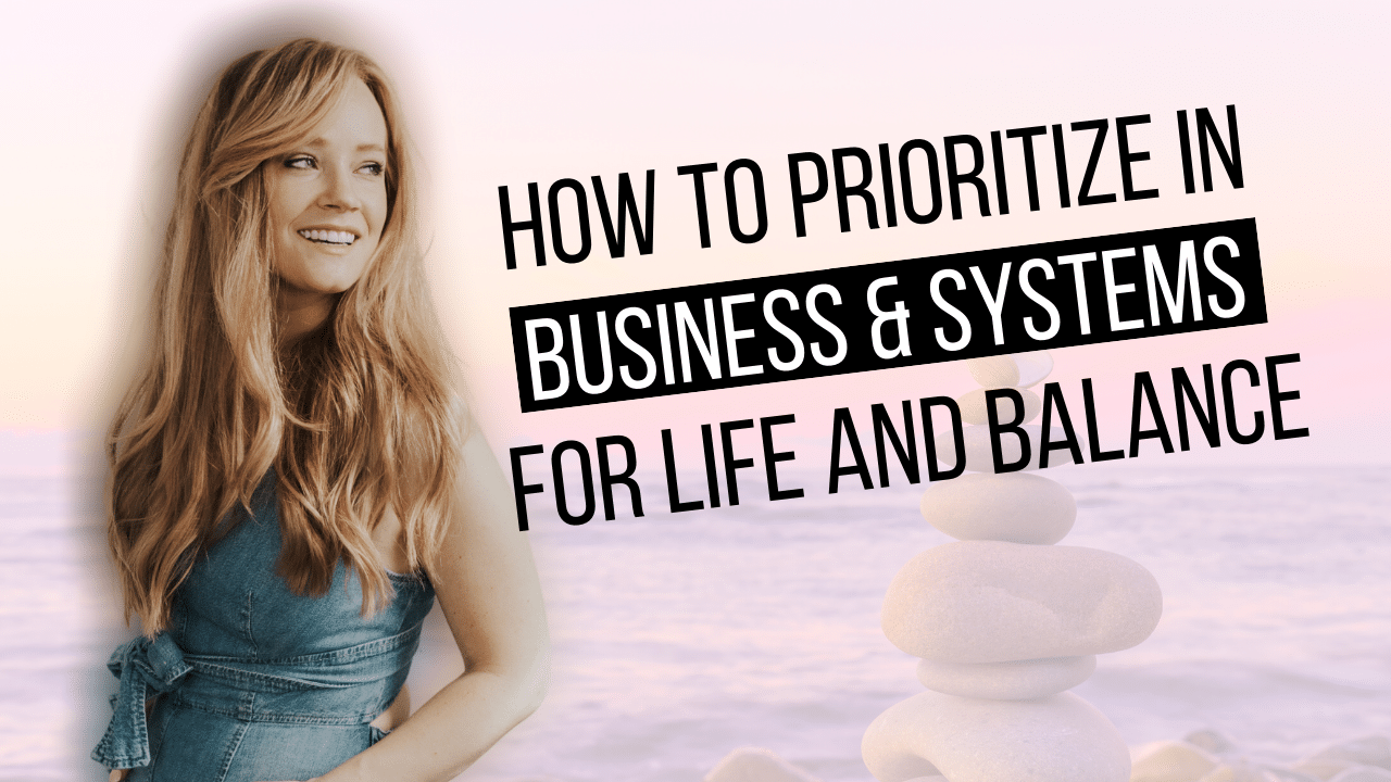 How to Prioritize in Business & Systems for Life and Balance