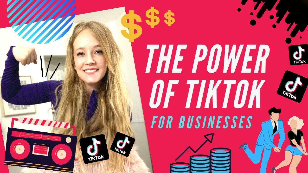 The POWER of TikTok for Business