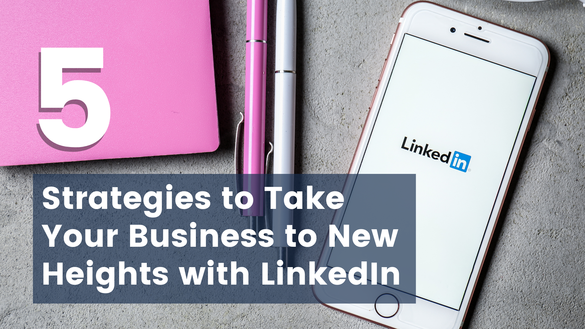 5 Strategies to Take Your Business to New Heights With LinkedIn