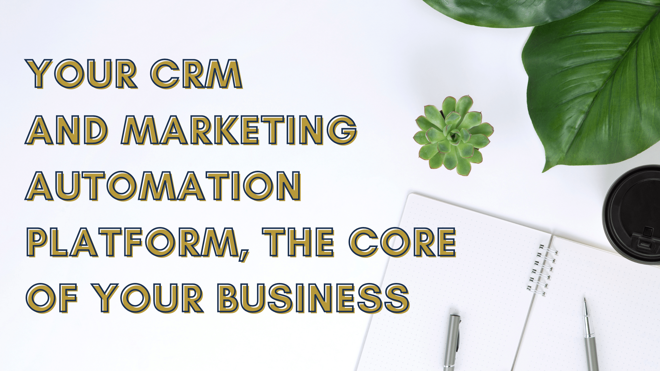 Your CRM and Marketing Automation Platform, The Core Of Your Business