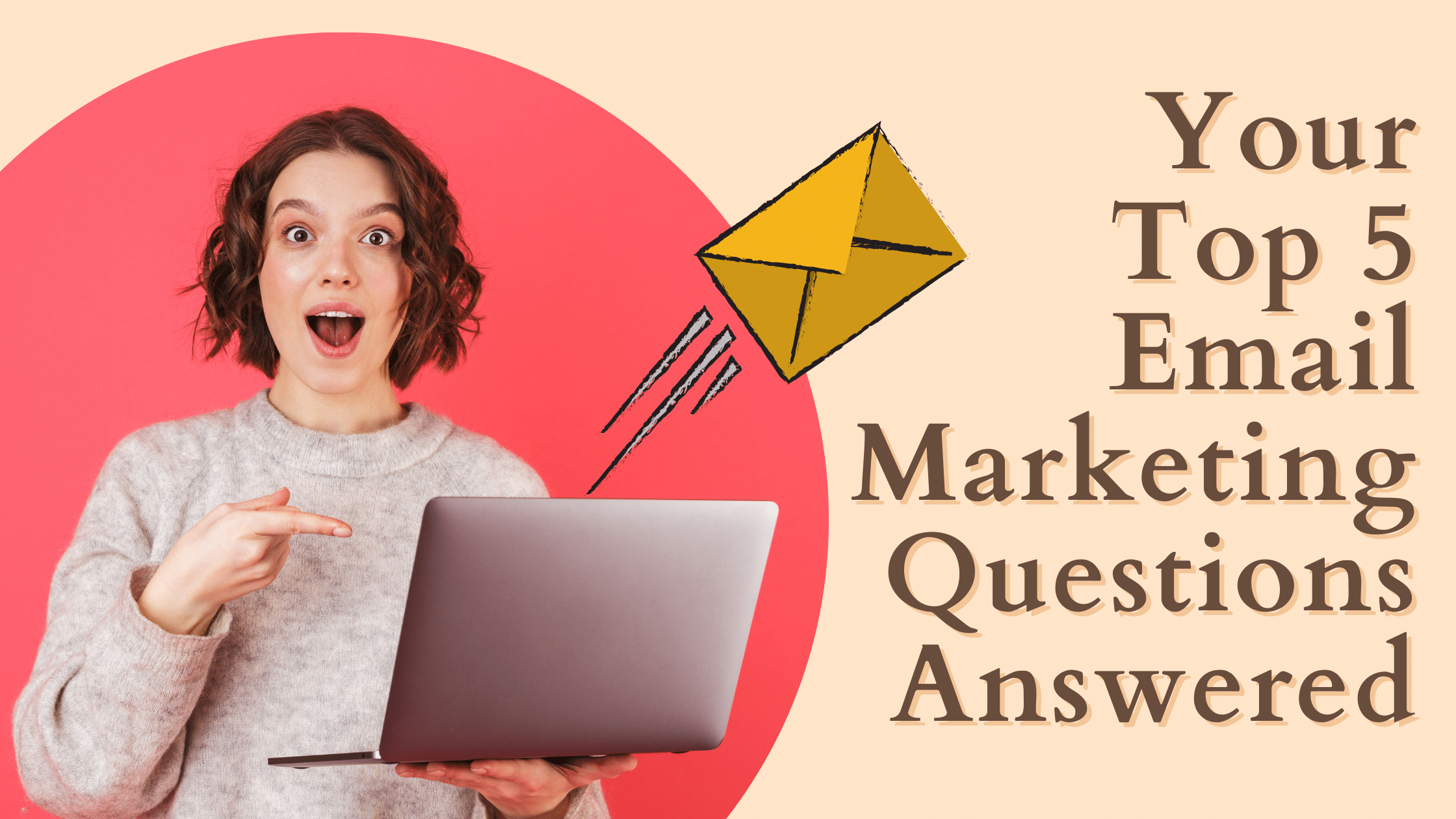 Your Top 5 Email Marketing Questions Answered!